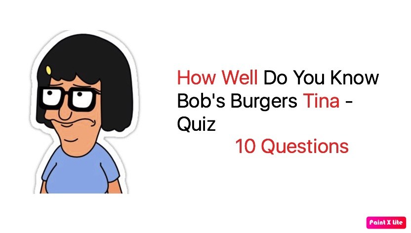How Well Do You Know Bob's Burgers Tina - Quiz