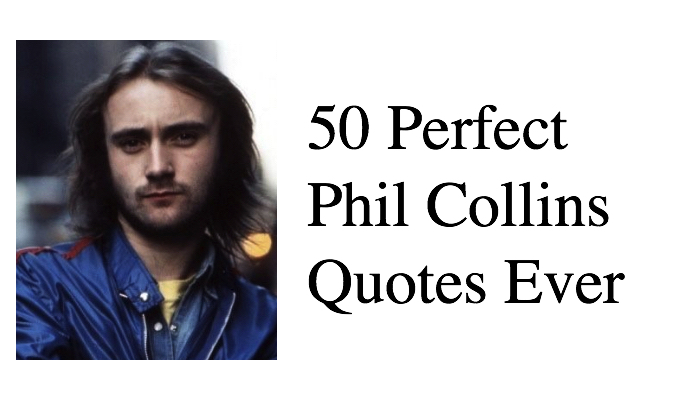 50 Perfect Phil Collins Quotes Ever